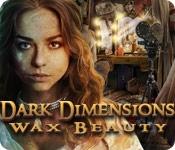 Dark Dimensions: Wax Beauty