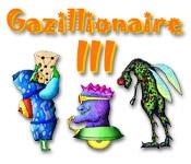 Gazillionaire III