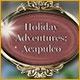 Holiday Adventures: Acapulco