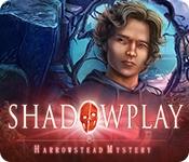 Shadowplay: Harrowstead Mystery